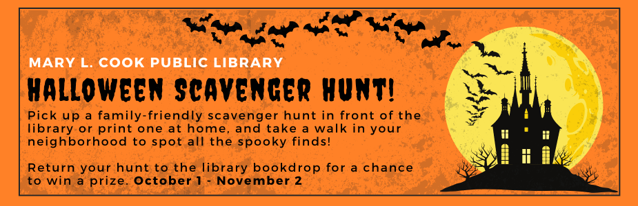 Pick up a family-friendly scavenger hunt in front of the library or print one at home, and take a walk in your neighborhood to spot all the spooky finds! Return your hunt to the library bookdrop for a chance to win a prize. October 1 - November 2